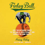 Finley Ball: How Two Outsiders Turned the Oakland A's into a Dynasty and Changed the Game Forever Audiobook, by Nancy Finley