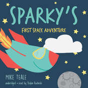 Sparky's First Space Adventure, by Mike Teale