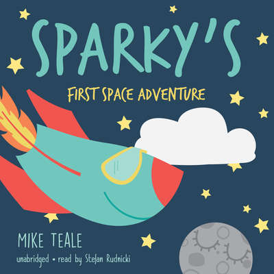 Sparky's First Space Adventure Audiobook, by Mike Teale