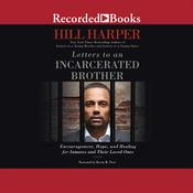 Letters to an Incarcerated Brother: Encouragement, Hope, and Healing for Inmates and Their Loved Ones, by Hill Harper