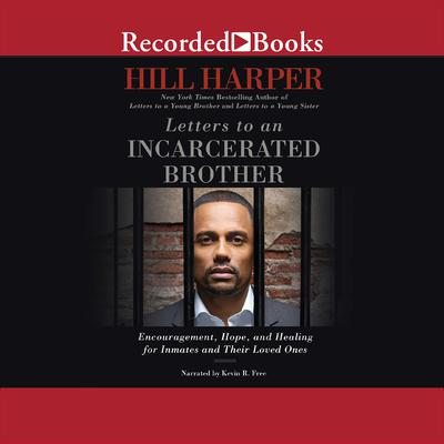 Letters to an Incarcerated Brother: Encouragement, Hope, and Healing for Inmates and Their Loved Ones Audiobook, by Hill Harper