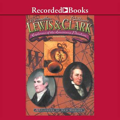 Lewis and Clark: Explorers of the Louisiana Purchase Audiobook, by Richard Kozar