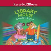 Library Mouse: A World to Explore Audiobook, by Daniel Kirk