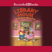 Library Mouse: A Museum Adventure Audiobook, by Daniel Kirk