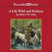 A Life Wild and Perilous: Mountain Men and the Paths to the Pacific Audiobook, by Robert M. Utley