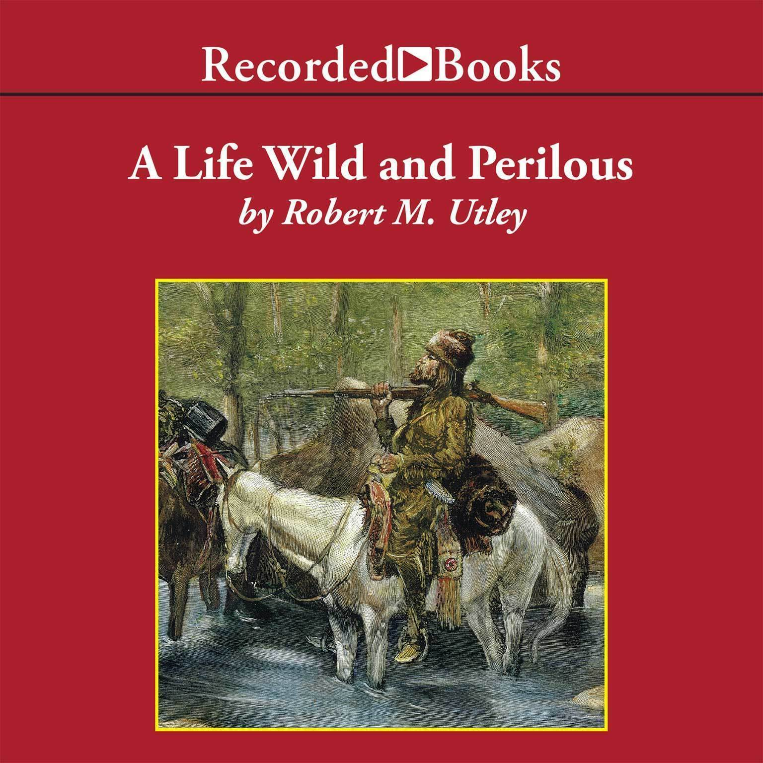 Printable A Life Wild and Perilous: Mountain Men and the Paths to the Pacific Audiobook Cover Art