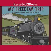 My Freedom Trip: A Childs Escape from North Korea Audiobook, by Frances Park
