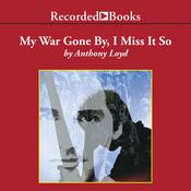 My War Gone By, I Miss It So Audiobook, by Anthony Loyd