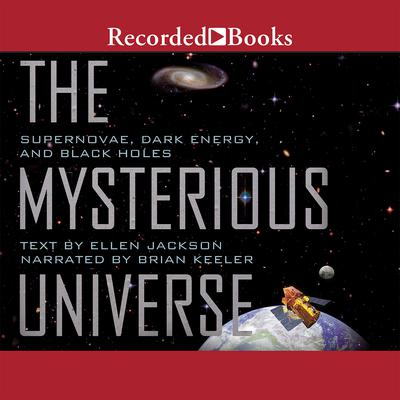 Mysterious Universe: Supernovae, Dark Energy, and Black Holes Audiobook, by Ellen Jackson