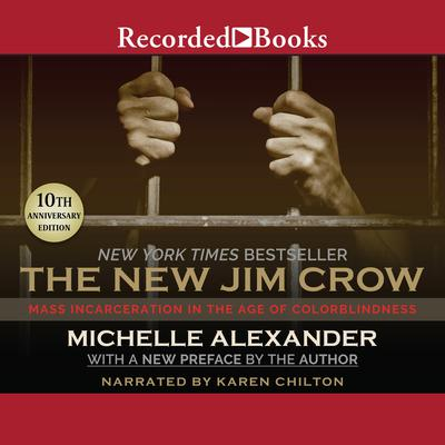 The New Jim Crow: Mass Incarceration in the Age of Colorblindness, 10th Anniversary Edition Audiobook, by