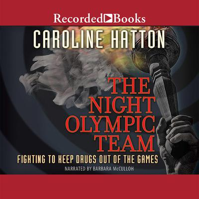 The Night Olympic Team: Fighting to Keep Drugs out of the Game Audiobook, by Caroline Hatton
