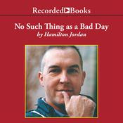 No Such Thing as a Bad Day, by Hamilton Jordan