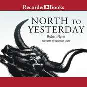 North to Yesterday Audiobook, by Robert Flynn