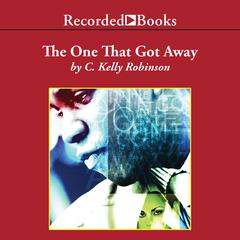 The One That Got Away Audiobook, by C. Kelly Robinson