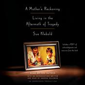 A Mothers Reckoning: Living in the Aftermath of Tragedy, by Sue Klebold