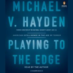 Playing to the Edge: American Intelligence in the Age of Terror Audiobook, by Michael V. Hayden