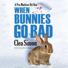 When Bunnies Go Bad: A Pru Marlowe Pet Noir Audiobook, by Clea Simon