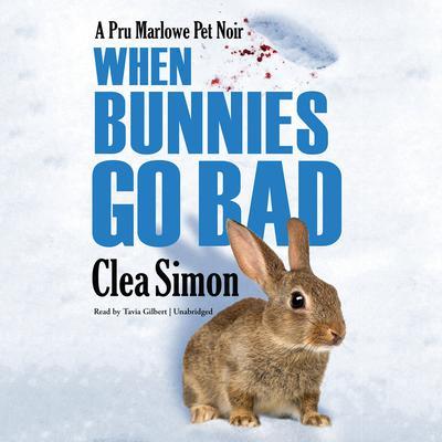 When Bunnies Go Bad: A Pru Marlowe Pet Noir Audiobook, by Clea Simon