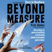 Beyond Measure: Rescuing an Overscheduled, Overtested, Underestimated Generation Audiobook, by Vicki Abeles