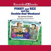 Pinky and Rex and the Double Dad Weekend Audiobook, by James Howe