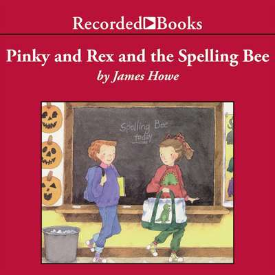 Pinky and Rex and the Spelling Bee Audiobook, by James Howe