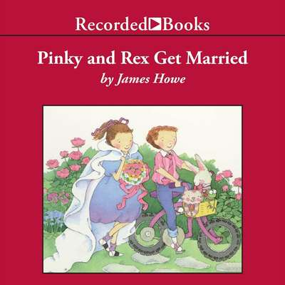 Pinky and Rex Get Married Audiobook, by James Howe