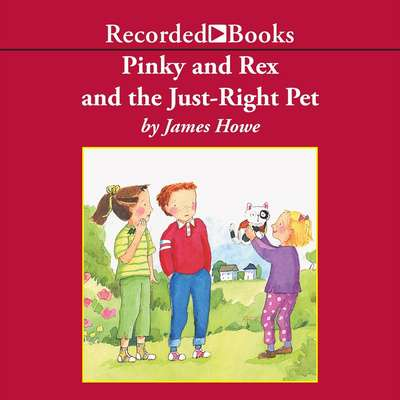 Pinky and Rex and the Just-Right Pet Audiobook, by James Howe