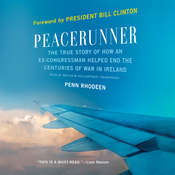 Peacerunner: The True Story of How an Ex-congressman Helped End the Centuries of War in Ireland Audiobook, by Penn Rhodeen