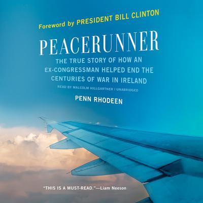 Peacerunner: The True Story of How an Ex-congressman Helped End the Centuries of War in Ireland Audiobook, by Penn Rhodeen