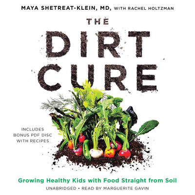 The Dirt Cure: Growing Healthy Kids with Food Straight from Soil Audiobook, by