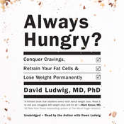 Always Hungry?: Conquer Cravings, Retrain Your Fat Cells, and Lose Weight Permanently , by David  Ludwig