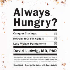 Always Hungry?: Conquer Cravings, Retrain Your Fat Cells, and Lose Weight Permanently Audiobook, by David  Ludwig
