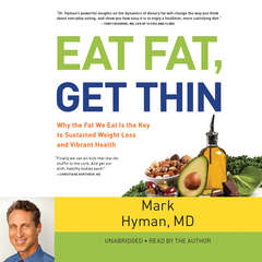 Eat Fat, Get Thin: Why the Fat We Eat Is the Key to Sustained Weight Loss and Vibrant Health Audiobook, by Mark Hyman