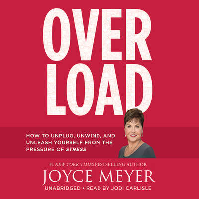 Overload: How to Unplug, Unwind, and Unleash Yourself from the Pressure of Stress Audiobook, by Joyce Meyer
