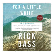 For a Little While: New and Selected Stories Audiobook, by Rick Bass