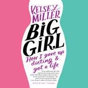 Big Girl: How I Gave Up Dieting and Got a Life Audiobook, by Kelsey  Miller