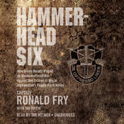 Hammerhead Six: How Green Berets Waged an Unconventional War Against the Taliban to Win in Afghanistan's Deadly Pech Valley Audiobook, by Ronald Fry