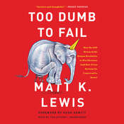 Too Dumb to Fail: How the GOP Betrayed the Reagan Revolution to Win Elections (and How It Can Reclaim Its Conservative Roots) Audiobook, by Matt K. Lewis
