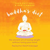 Buddha's Diet: The Ancient Art of Losing Weight without Losing Your Mind, by Tara  Cottrell, Dan Zigmond
