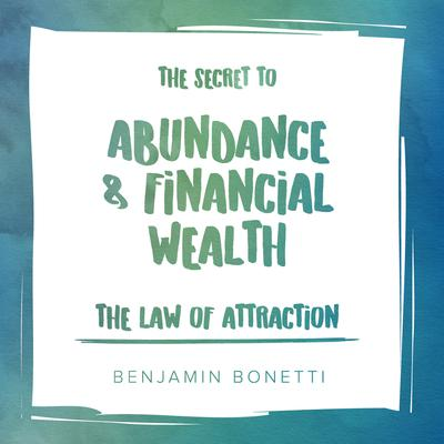 The Law of Attraction: The Secret to Abundance and Financial Wealth Audiobook, by Benjamin  Bonetti