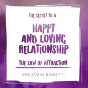 The Law of Attraction: The Secret to Happy and Loving Relationship Audiobook, by Benjamin  Bonetti
