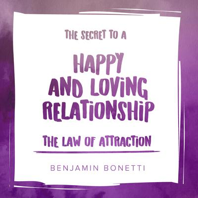 The Law of Attraction: The Secret to Happy and Loving Relationship Audiobook, by