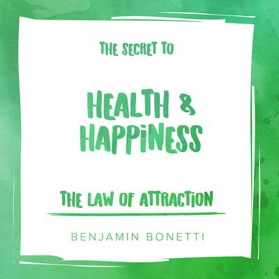 The Law of Attraction: The Secret to Health and Happiness Audiobook, by