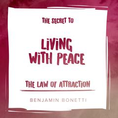 The Law of Attraction: The Secret to Living with Peace Audiobook, by Benjamin  Bonetti