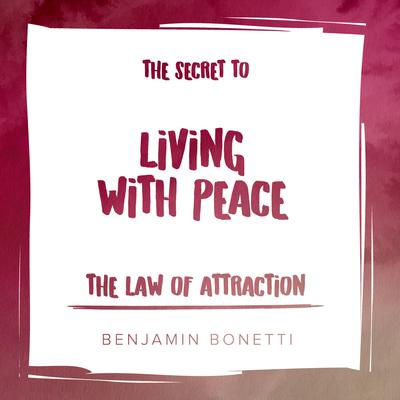The Law of Attraction: The Secret to Living with Peace Audiobook, by