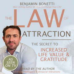 The Law of Attraction: The Secret to Increased Life Value and Gratitude Audiobook, by Benjamin  Bonetti