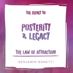 The Law of Attraction: The Secret to Posterity and Legacy Audiobook, by Benjamin  Bonetti