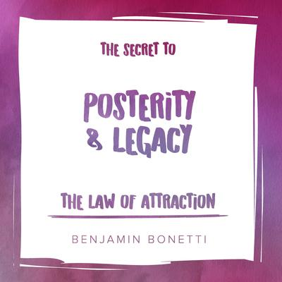 The Law of Attraction: The Secret to Posterity and Legacy Audiobook, by