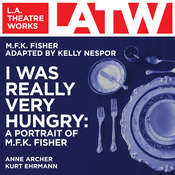 I Was Really Very Hungry: A Portrait of M. F. K. Fisher Audiobook, by M. F. K. Fisher, adapted by Kelly Nespor