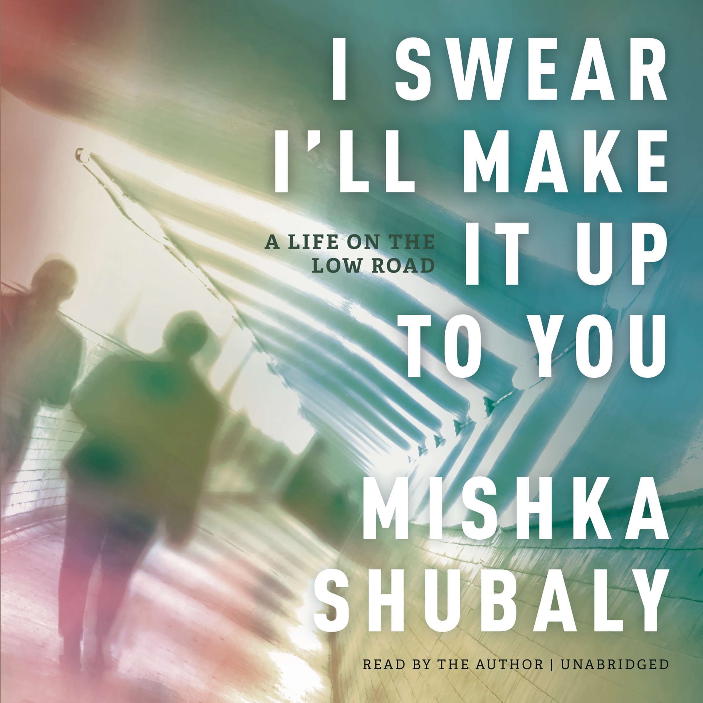 Printable I Swear I'll Make It Up to You: A Life on the Low Road Audiobook Cover Art